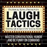 Laugh Tactics: Master Conversational Humor and Be Funny on Command  | Patrick King