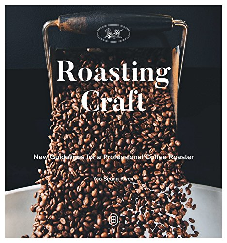 Roasting Craft: New Guidelines for a Professional Coffee Roaster by Seung Kwon Yoo