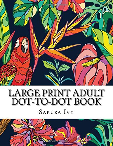 Large Print Adult Dot-to-Dot Book: Big Jumbo Color By Numbers Coloring Book Over 130 Pages of Flowers, Seasons, Gardens, Animals, Butterflies and More For Stress Relief (Dot to Dot Book For Kids) pdf epub