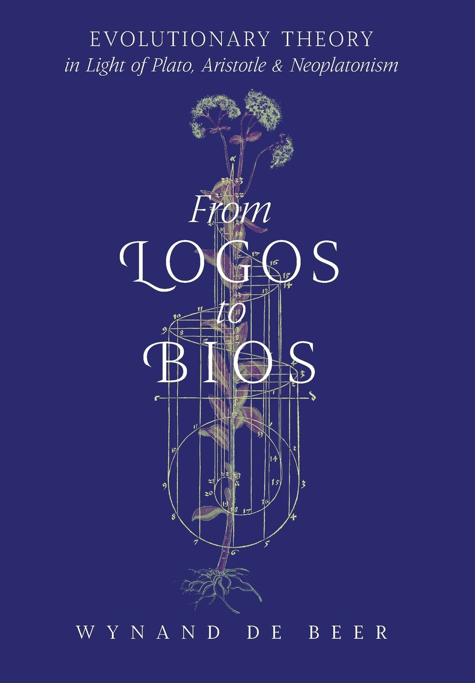 From Logos to Bios: Evolutionary Theory in Light of Plato, Aristotle & Neoplatonism ebook