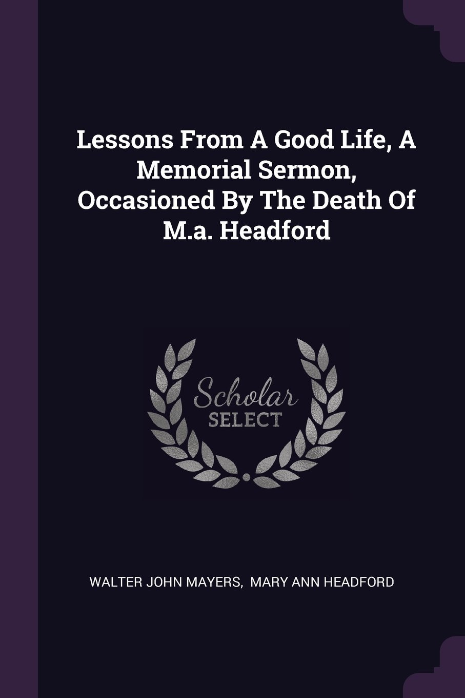 Download Lessons From A Good Life, A Memorial Sermon, Occasioned By The Death Of M.a. Headford ebook