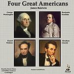 Four Great Americans: Benjamin Franklin, Abraham Lincoln, Daniel Webster, and George Washington | James Baldwin