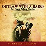 Outlaw with a Badge: The Frank Palmer Western Stories. Book 3 | Stephen Wilson