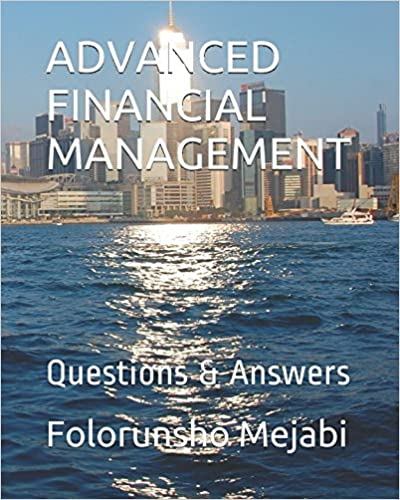 ADVANCED FINANCIAL MANAGEMENT: Questions & Answers