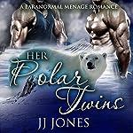 Her Polar Twins: A Paranormal Menage Romance   JJ Jones