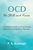 OCD: Be Still and Know: A Christian Guide to Overcoming Obsessive Compulsive Disorder (Making a Difference Book 8)