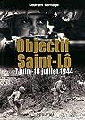 Objectif Saint-Lô : 7 juin-18 juillet 1944 par Bernage