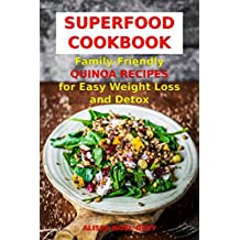 Superfood Cookbook: Family-Friendly QUINOA RECIPES for Easy Weight Loss and Detox: Healthy Clean Eating Recipes on a Budget (Superfood Kitchen Book 3)