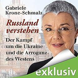 Russland verstehen: Der Kampf um die Ukraine und die Arroganz des Westens