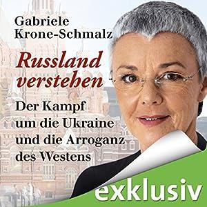Russland verstehen: Der Kampf um die Ukraine und die Arroganz des Westens Hörbuch