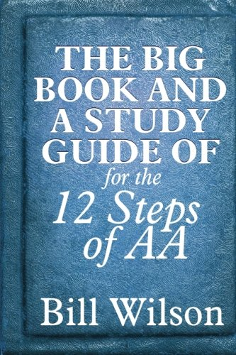 The Big Book and A Study Guide of the 12 Steps of AA