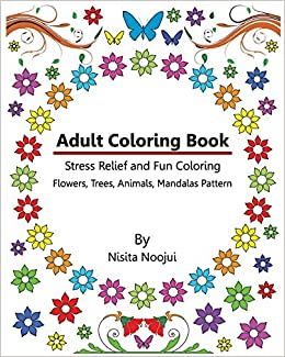 Amazon Adult Coloring Book Stress Relief And Fun Flowers Trees Animals Mandalas Pattern 9781537314259 Nisita Noojui Books