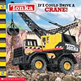 img - for If I Could Drive A Crane! (Tonka) book / textbook / text book