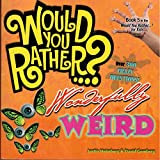 img - for Would You Rather...? Wonderfully Weird: Over 300 Crazy Questions! book / textbook / text book