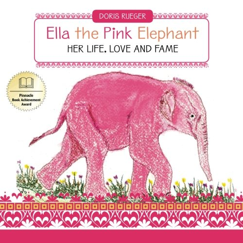 Ella the Pink Elephant: Her Life, Love and Fame: Doris Rueger ...