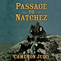 Passage to Natchez Audiobook by Cameron Judd Narrated by Robin Bloodworth