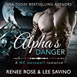 Alpha's Danger: Bad Boy Alphas, Book 2 | Lee Savino,Renee Rose