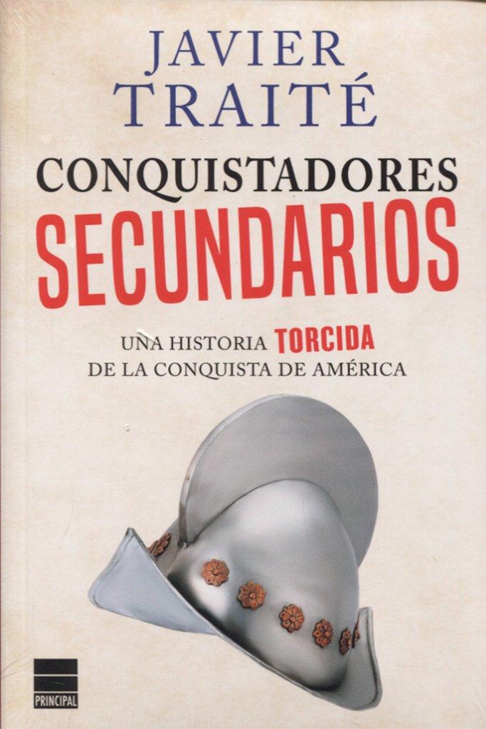 Conquistadores secundarios (Principal de los Libros): Amazon.es: Traité, Javier: Libros