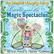 Brooke and the Magical Spectacles: The Magical Murphy Farm Book 1 | Patricia Arnold, Heather Richmond