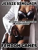 Femdom Games: 60 Games For The Female Led Relationship
