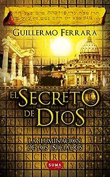 El secreto de Dios (Trilogía de la luz 3): La iluminación de los iniciados de [Ferrara, Guillermo]