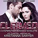 Claimed: A Stepbrother Romance Novelette Audiobook by Kristianna Sawyer, Kit Tunstall Narrated by Aspen Saint Anne