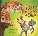 Tiger in My Soup, Kashmira Sheth, 1561456969