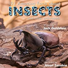 101 Amazing Facts About Insects: ...and Other Arthropods Audiobook by Jack Goldstein Narrated by Jason Zenobia