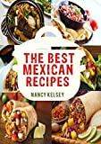 The Best Mexican Recipes: A Mexican Cookbook For Taqueria-Style Home Cooking (Mexican Cookbook Book 3)