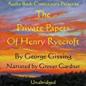 The Private Papers of Henry Ryecroft Audiobook by George Gissing Narrated by Grover Gardner