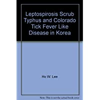 Leptospirosis Scrub Typhus and Colorado Tick Fever Like Disease in Korea