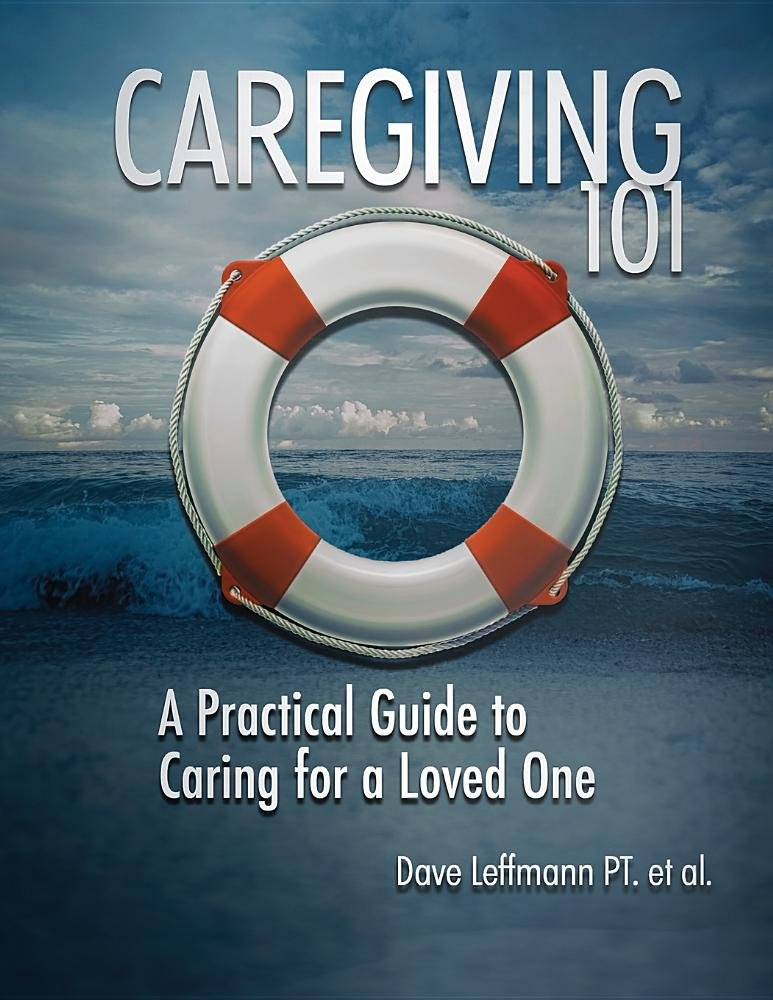 Caregiving 101: A Practical Guide to Caring for a Loved One ebook