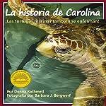 La historia de Carolina: ¡las tortugas marinas tambien se enferman! [Carolina History: Turtles Also Get Sick!]   Donna Rathmell