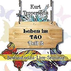 Leben im Tao: Teil 2 (Bewusstseins-Live-Seminar)