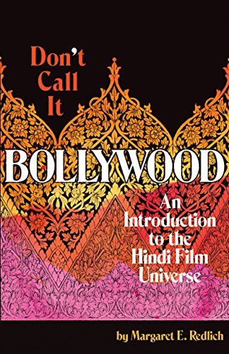 Don't Call It Bollywood: An Introduction to the Hindi Film Universe by [Redlich, Margaret]