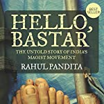Hello Bastar: The Untold Story of India's Maoist Movement | Rahul Pandita