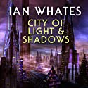 City of Light & Shadows: City of a Hundred Rows, Book 3 Audiobook by Ian Whates Narrated by Mark Meadows