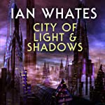 City of Light & Shadows: City of a Hundred Rows, Book 3 | Ian Whates