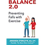 Balance 2.0, Preventing Falls with Exercise: (A seniors' home-based exercise plan to prevent falls, maintain independence, an