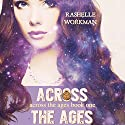 Across the Ages: Across the Ages, Book 1 Audiobook by RaShelle Workman Narrated by Julie-Ann Amos