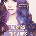 Across the Ages: Across the Ages, Book 1 | RaShelle Workman