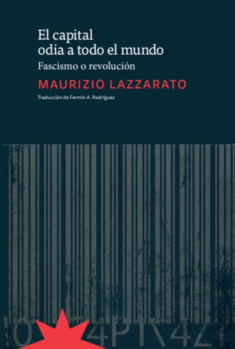 CAPITAL ODIA A TODO EL MUNDO,EL: Fascismo o revolución ENSAYO: Amazon.es: Lazzarato Maurizio, Fermín A. Rodríguez: Libros
