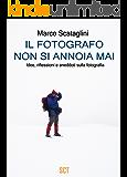 Il fotografo non si annoia mai: Idee, riflessioni e aneddoti sulla fotografia (Italian Edition)