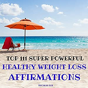 Top 111 Super Powerful Healthy Weight Loss Affirmations Audiobook