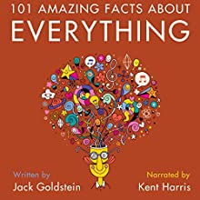101 Amazing Facts About Everything Audiobook by Jack Goldstein Narrated by Kent Harris