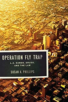 Operation Fly Trap: L. A. Gangs, Drugs, and the Law by [Phillips, Susan A.]