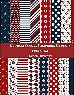 Nautical Sailors Scrapbook Elements Ephemera Embellishments: A Pattern Double Sided Illustration Tear- it out Origami Scrap Paper Images Collage, ... Journal Notebook Craft Supplies Kit Pack.: Amazon.es: Media, Beautiful Prints: Libros en