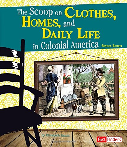 The Scoop on Clothes, Homes, and Daily Life in Colonial America (Life in the American Colonies)]()