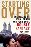 Starting Over: The Making of John Lennon and Yoko Ono's Double Fantasy (English Edition)