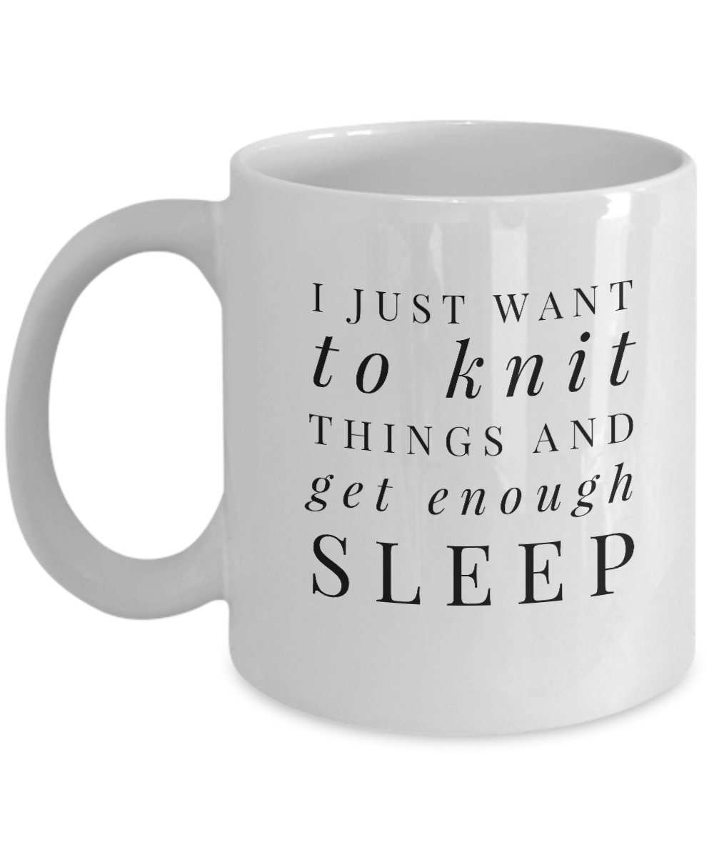 I Just Want to Knit Things and Get Enough Sleep mug - Funny knitting cozy gift coffee cup for knitters